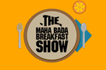 The Maha Bada BreakFast Show